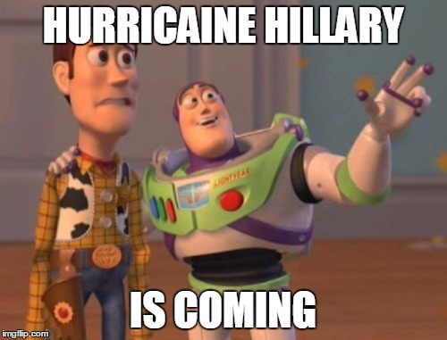 X, X Everywhere Meme | HURRICAINE HILLARY IS COMING | image tagged in memes,x x everywhere | made w/ Imgflip meme maker