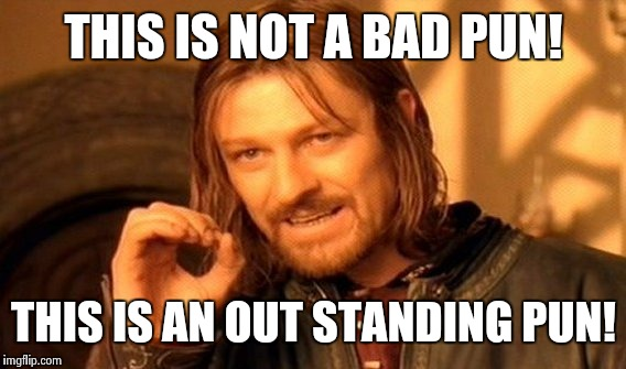 One Does Not Simply Meme | THIS IS NOT A BAD PUN! THIS IS AN OUT STANDING PUN! | image tagged in memes,one does not simply | made w/ Imgflip meme maker
