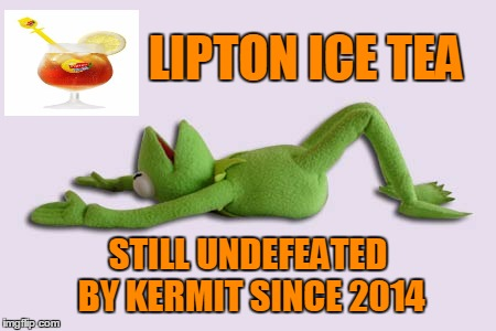 LIPTON ICE TEA STILL UNDEFEATED BY KERMIT SINCE 2014 | made w/ Imgflip meme maker