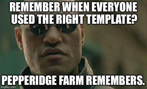 Matrix Morpheus | REMEMBER WHEN EVERYONE USED THE RIGHT TEMPLATE? PEPPERIDGE FARM REMEMBERS. | image tagged in memes,matrix morpheus | made w/ Imgflip meme maker