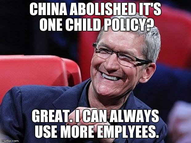 Hope this isn't a repost. | CHINA ABOLISHED IT'S ONE CHILD POLICY? GREAT. I CAN ALWAYS USE MORE EMPLYEES. | image tagged in tim cook | made w/ Imgflip meme maker