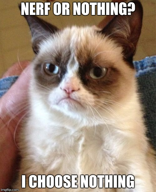 Grumpy Cat Meme | NERF OR NOTHING? I CHOOSE NOTHING | image tagged in memes,grumpy cat | made w/ Imgflip meme maker