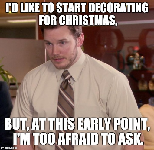 afraid to ask andy meme id like to start decorating for christmas - Christmas Decorating Meme