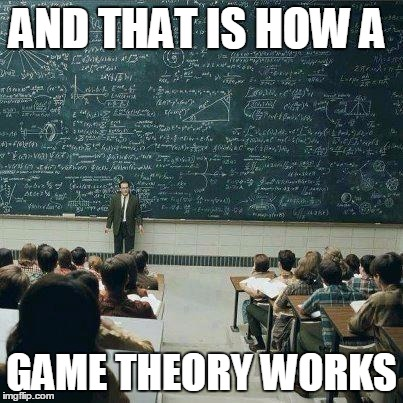 School | AND THAT IS HOW A GAME THEORY WORKS | image tagged in school | made w/ Imgflip meme maker