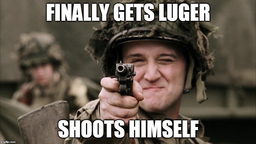 Bad Luck Hoobler | FINALLY GETS LUGER SHOOTS HIMSELF | image tagged in hoobler,ww2,band of brothers,luger,peter mccabe,pistol | made w/ Imgflip meme maker