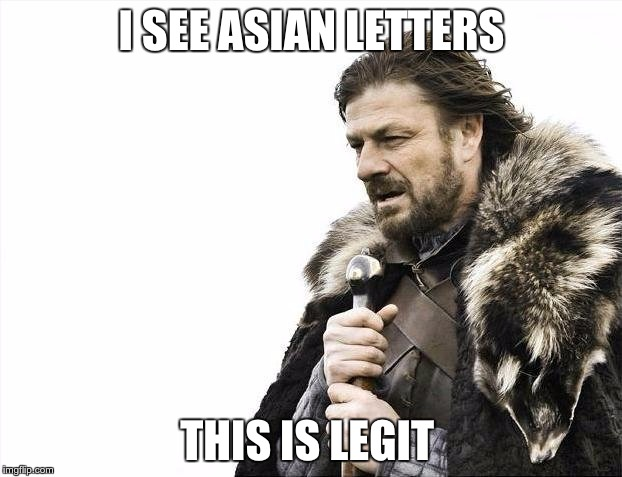 Brace Yourselves X is Coming Meme | I SEE ASIAN LETTERS THIS IS LEGIT | image tagged in memes,brace yourselves x is coming | made w/ Imgflip meme maker