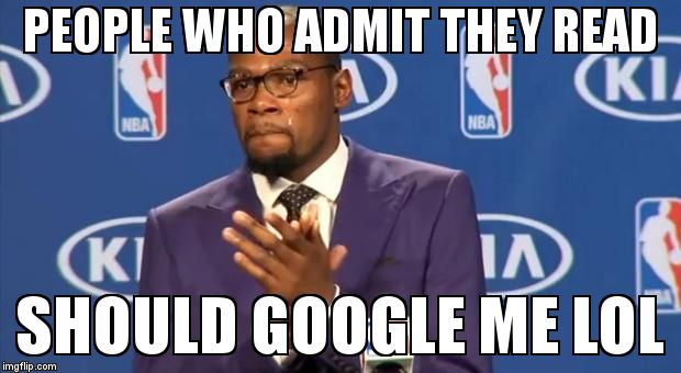 You The Real MVP Meme | PEOPLE WHO ADMIT THEY READ SHOULD GOOGLE ME LOL | image tagged in memes,you the real mvp | made w/ Imgflip meme maker