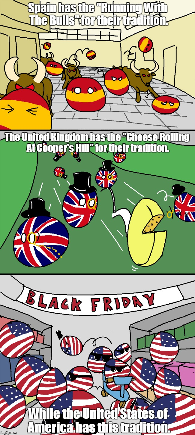 "Each Country Has A Crazy Tradition | Spain has the ""Running With The Bulls"" for their tradition. The United Kingdom has the ""Cheese Rolling At Cooper's Hill"" for their tradition 