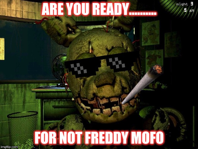 Mlg Springtrap | ARE YOU READY.......... FOR NOT FREDDY MOFO | image tagged in mlg springtrap | made w/ Imgflip meme maker
