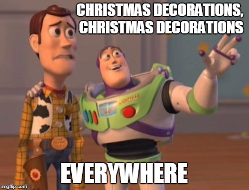 Image result for christmas decorations everywhere meme