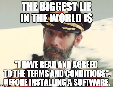 "Captain Obvious | THE BIGGEST LIE IN THE WORLD IS ""I HAVE READ AND AGREED TO THE TERMS AND CONDITIONS"". BEFORE INSTALLING A SOFTWARE. 