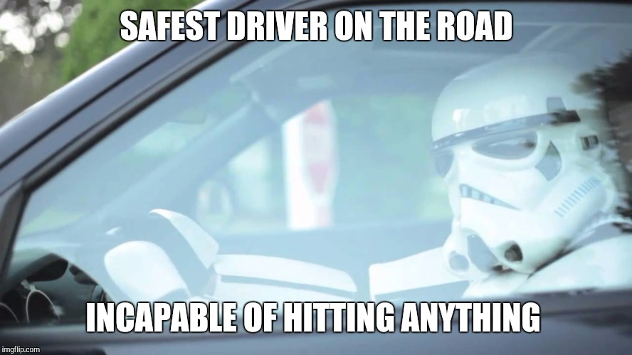 I hope this one doesn't miss the front page | SAFEST DRIVER ON THE ROAD INCAPABLE OF HITTING ANYTHING | image tagged in memes,funny,stormtrooper,stormtrooper miss | made w/ Imgflip meme maker
