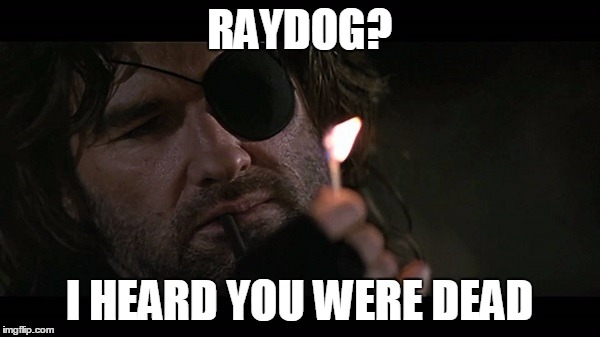 RAYDOG? I HEARD YOU WERE DEAD | made w/ Imgflip meme maker