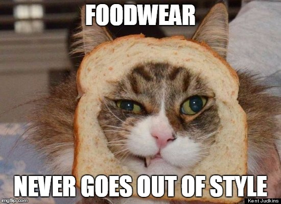 FOODWEAR NEVER GOES OUT OF STYLE | made w/ Imgflip meme maker