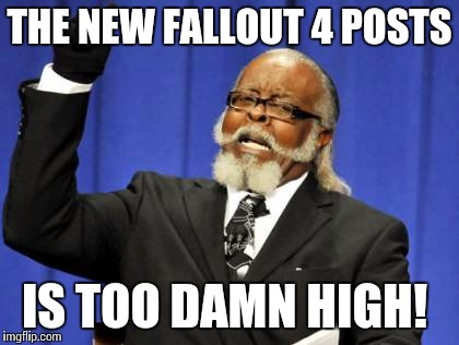 Too damn high meme the new fallout 4 posts is too damn high image