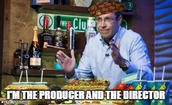 I'M THE PRODUCER AND THE DIRECTOR | made w/ Imgflip meme maker