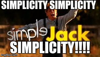 Simple jack | SIMPLICITY SIMPLICITY SIMPLICITY!!!! | image tagged in simple jack | made w/ Imgflip meme maker