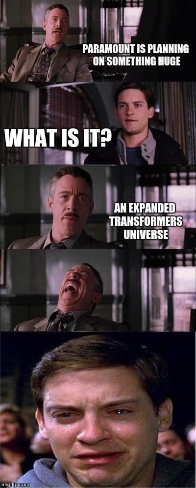 Peter Parker Cry | PARAMOUNT IS PLANNING ON SOMETHING HUGE WHAT IS IT? AN EXPANDED TRANSFORMERS UNIVERSE | image tagged in memes,peter parker cry | made w/ Imgflip meme maker