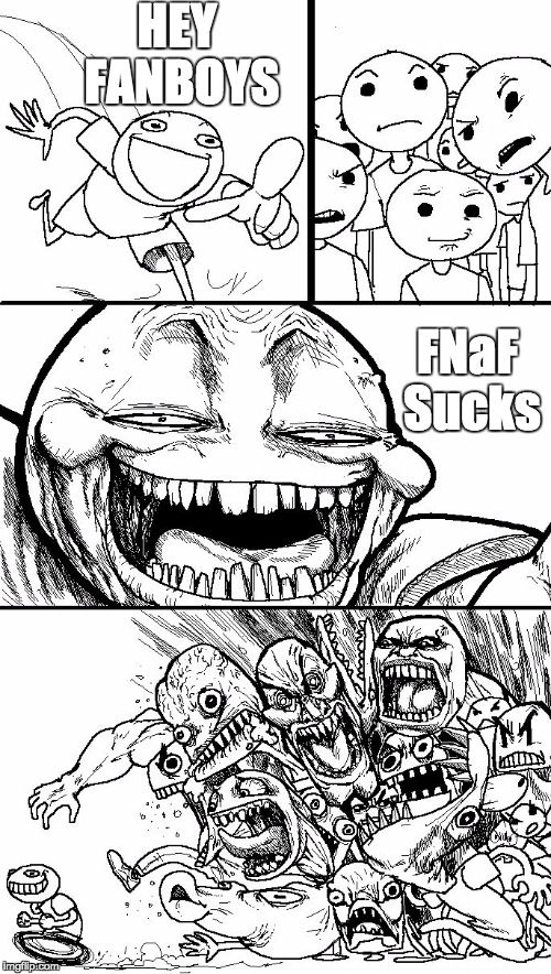 TrollBait | HEY FANBOYS FNaF Sucks | image tagged in trollbait | made w/ Imgflip meme maker