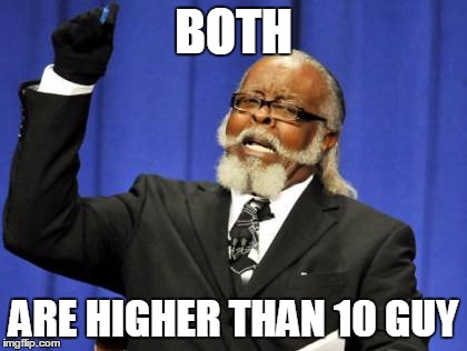Too Damn High Meme | BOTH ARE HIGHER THAN 10 GUY | image tagged in memes,too damn high | made w/ Imgflip meme maker