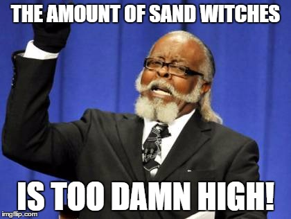 Too Damn High Meme | THE AMOUNT OF SAND WITCHES IS TOO DAMN HIGH! | image tagged in memes,too damn high | made w/ Imgflip meme maker