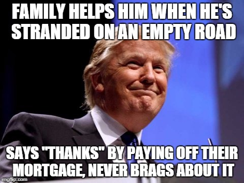 "FAMILY HELPS HIM WHEN HE'S STRANDED ON AN EMPTY ROAD SAYS ""THANKS"" BY PAYING OFF THEIR MORTGAGE, NEVER BRAGS ABOUT IT 