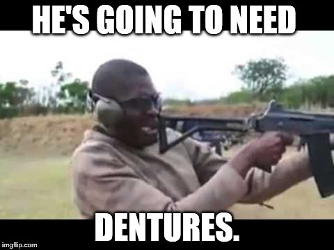 nice shot | HE'S GOING TO NEED DENTURES. | image tagged in stewie aims gun,silly,guns,monkeys n guns,gun control | made w/ Imgflip meme maker