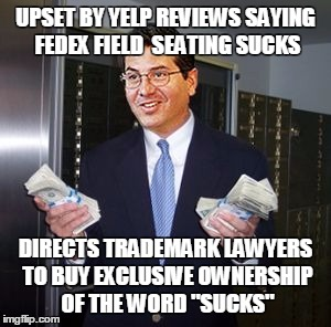 "yelp | UPSET BY YELP REVIEWS SAYING FEDEX FIELD  SEATING SUCKS DIRECTS TRADEMARK LAWYERS TO BUY EXCLUSIVE OWNERSHIP OF THE WORD ""SUCKS"" 