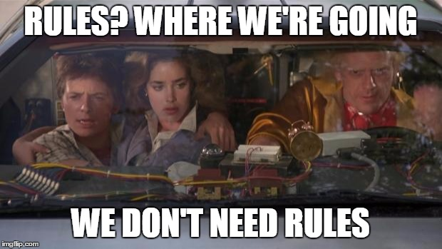 Back To The Future Roads? | RULES? WHERE WE'RE GOING WE DON'T NEED RULES | image tagged in back to the future roads | made w/ Imgflip meme maker