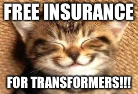 Happy cat | FREE INSURANCE FOR TRANSFORMERS!!! | image tagged in happy cat | made w/ Imgflip meme maker
