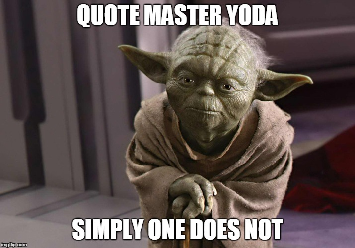 QUOTE MASTER YODA SIMPLY ONE DOES NOT | image tagged in master,yoda,one does not simply,star wars,jedi | made w/ Imgflip meme maker