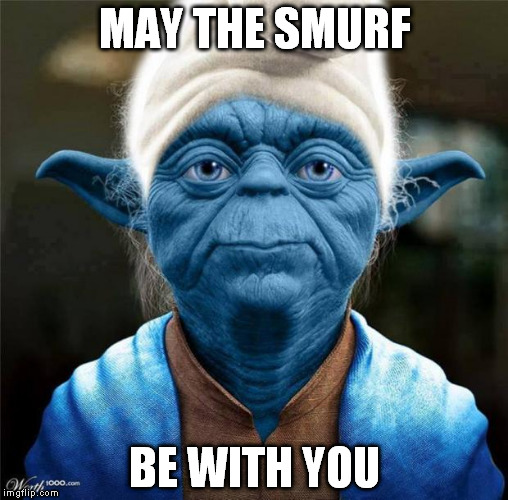 Smurf Yoda | MAY THE SMURF BE WITH YOU | image tagged in smurf yoda | made w/ Imgflip meme maker