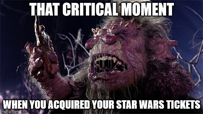 Advance booking of star wars tickets | THAT CRITICAL MOMENT WHEN YOU ACQUIRED YOUR STAR WARS TICKETS | image tagged in trantor,star wars,memes,star wars fan,star wars the force awakens,that moment when | made w/ Imgflip meme maker