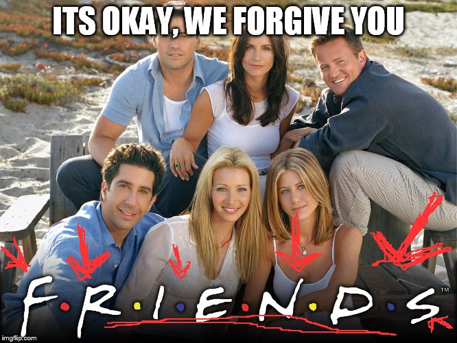 ITS OKAY, WE FORGIVE YOU | made w/ Imgflip meme maker