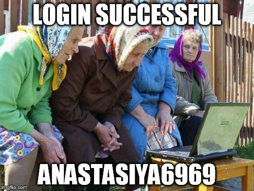 Babushkas On Facebook | LOGIN SUCCESSFUL ANASTASIYA6969 | image tagged in memes,babushkas on facebook | made w/ Imgflip meme maker