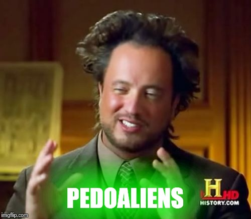 Ancient Aliens Meme | PEDOALIENS | image tagged in memes,ancient aliens | made w/ Imgflip meme maker