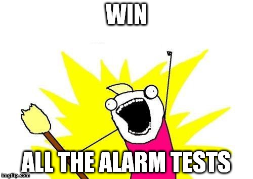 X All The Y Meme | WIN ALL THE ALARM TESTS | image tagged in memes,x all the y | made w/ Imgflip meme maker
