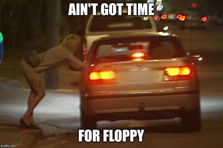 AIN'T GOT TIME FOR FLOPPY | made w/ Imgflip meme maker