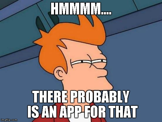 Futurama Fry Meme | HMMMM.... THERE PROBABLY IS AN APP FOR THAT | image tagged in memes,futurama fry | made w/ Imgflip meme maker