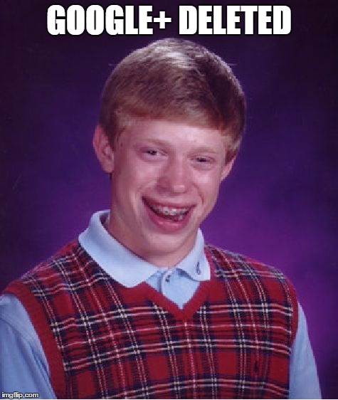 Bad Luck Brian Meme | GOOGLE+ DELETED | image tagged in memes,bad luck brian | made w/ Imgflip meme maker