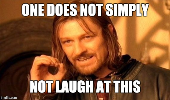 One Does Not Simply Meme | ONE DOES NOT SIMPLY NOT LAUGH AT THIS | image tagged in memes,one does not simply | made w/ Imgflip meme maker
