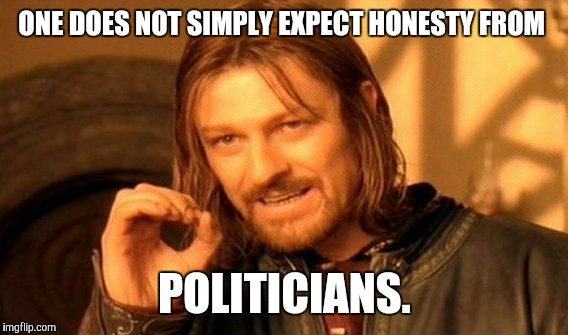 One Does Not Simply Meme | ONE DOES NOT SIMPLY EXPECT HONESTY FROM POLITICIANS. | image tagged in memes,one does not simply | made w/ Imgflip meme maker