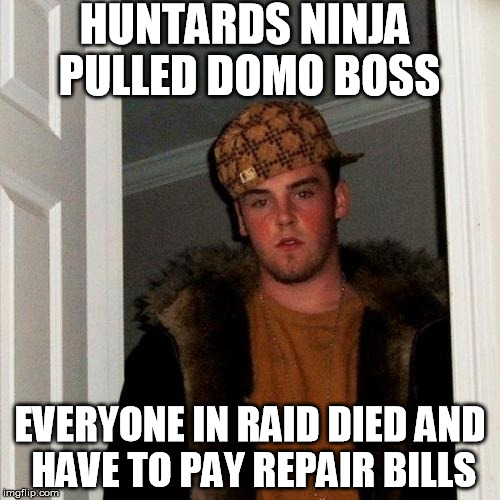 Scumbag Steve Meme | HUNTARDS NINJA PULLED DOMO BOSS EVERYONE IN RAID DIED AND HAVE TO PAY REPAIR BILLS | image tagged in memes,scumbag steve | made w/ Imgflip meme maker
