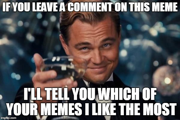"And I'm not going to be a troll and say ""Your memes all suck"" 