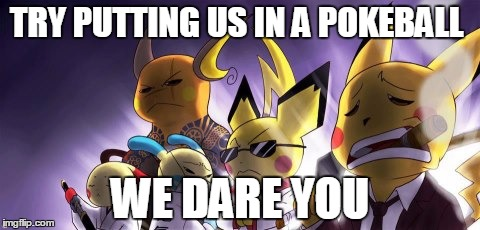 CASHWAG Crew | TRY PUTTING US IN A POKEBALL WE DARE YOU | image tagged in memes,cashwag crew | made w/ Imgflip meme maker