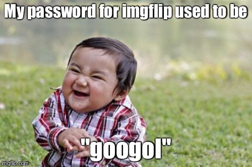 "Evil Toddler Meme | My password for imgflip used to be ""googol"" 