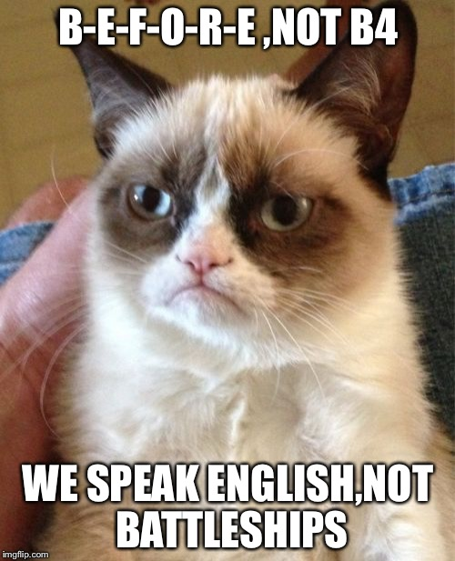 Grumpy Cat Meme | B-E-F-O-R-E ,NOT B4 WE SPEAK ENGLISH,NOT BATTLESHIPS | image tagged in memes,grumpy cat | made w/ Imgflip meme maker