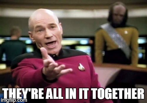 THEY'RE ALL IN IT TOGETHER | image tagged in memes,picard wtf | made w/ Imgflip meme maker