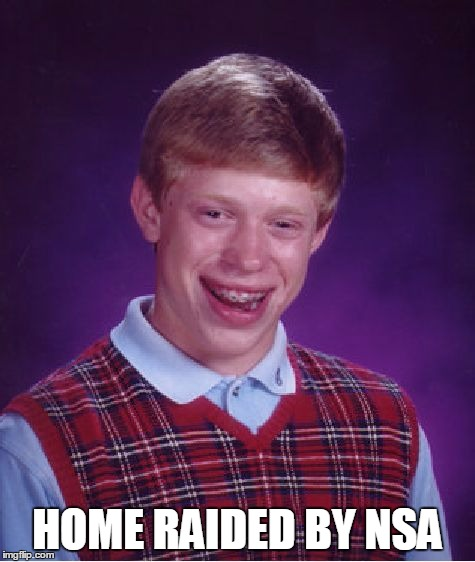 Bad Luck Brian Meme | HOME RAIDED BY NSA | image tagged in memes,bad luck brian | made w/ Imgflip meme maker