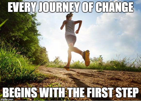 runner | EVERY JOURNEY OF CHANGE BEGINS WITH THE FIRST STEP | image tagged in runner | made w/ Imgflip meme maker
